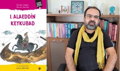 """Bu kitap """"Sultan I. Alaeddin Keykubad""""ı anlatıyor"""